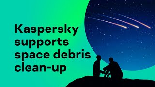 Kaspersky supports space debris clean-up