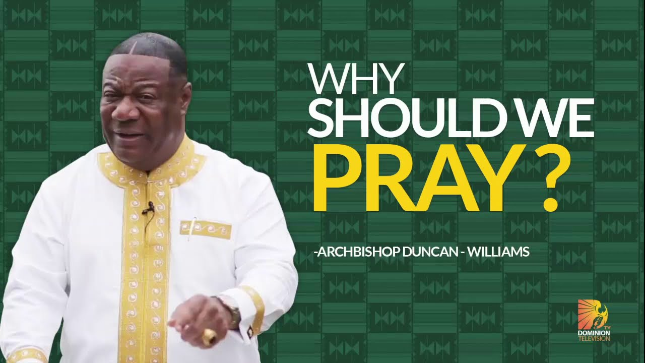 Pray The Right Way - Best Advice on Prayer from Archbishop Duncan - Williams