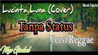 Lucinta luna/ Mas Gimbal (Cover) - Tanpa Status  lirik/Musik Reggae. / Mantul.