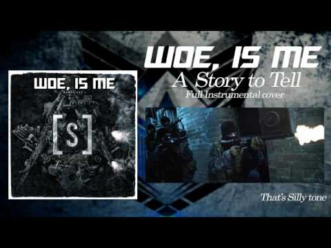 Woe, Is Me - A Story to Tell (Full Instrumental Cover)