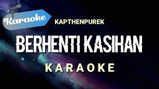 [Karaoke] BERHENTI KASIHAN - Kapthenpurek | (Karaoke)