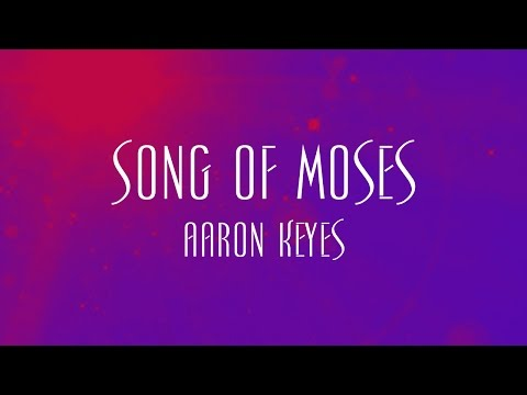 Song Of Moses - Aaron Keyes