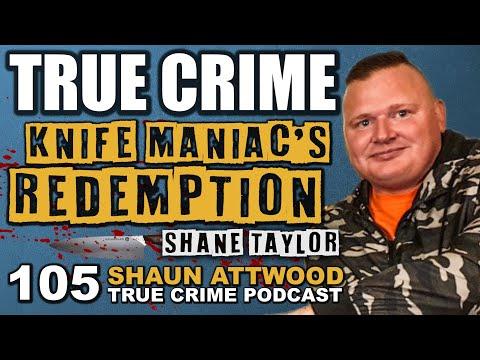 knife-maniac's-redemption:-shane-taylor- -true-crime-podcast-105