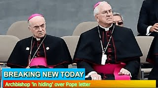 Breaking News - Archbishop 'in hiding' over Pope letter