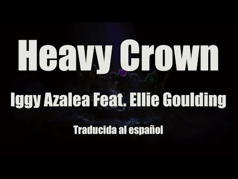 Iggy Azalea  Heavy Crown Feat Ellie Goulding Traducida al español