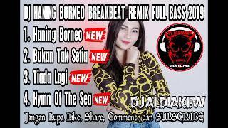 DJ HANING BORNEO LAGU DAYAK BREAKBEAT REMIX FULL BASS 2019 By Aldi - DJ ALDIAKEW OFFICIAL -