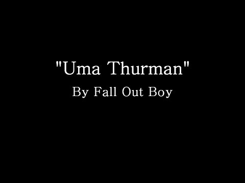 Uma Thurman - Fall Out Boy (Lyrics)