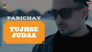 Parichay - Tujhse Judaa [Official Music Video]