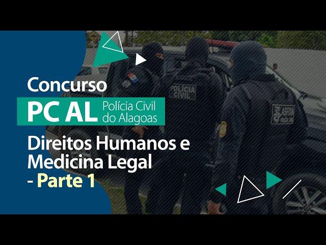 Concurso PC AL - Direitos Humanos e Medicina Legal (Parte 1)