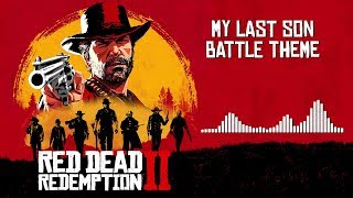 Red Dead Redemption 2 Official Soundtrack - My Last Son (Battle Theme) | HD (With Visualizer)