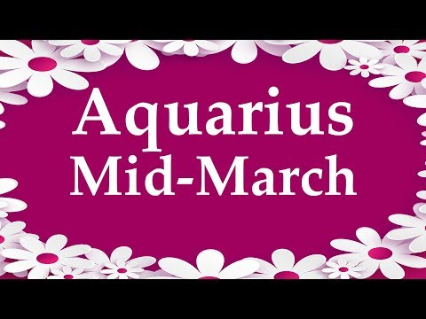 Aquarius Mid-March 2018 THIS ONE ALMOST MADE ME CRY - Aquarian Insight