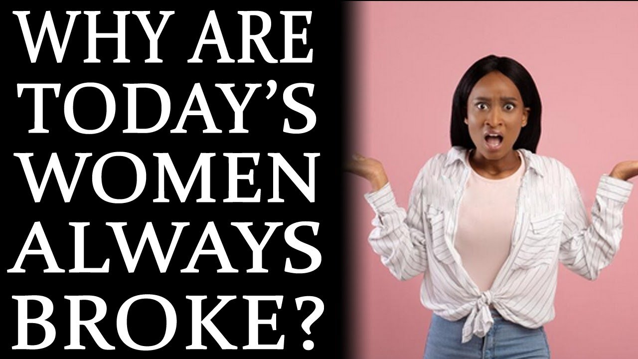 2-23-2021: Why Are Women Today Always Broke?