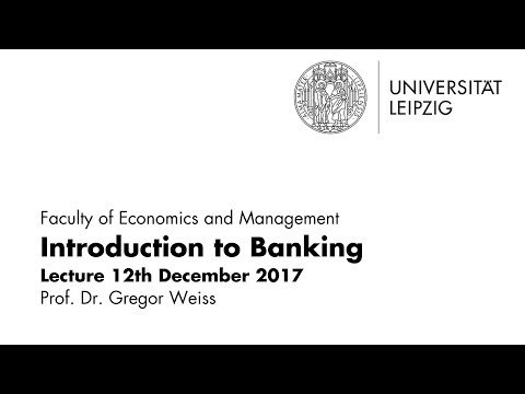 Introduction to Banking - Leipzig University - Lecture December 12, 2017