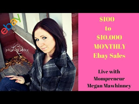 From $100 to $10,000 in ebay sales with Mompreneur LIVE