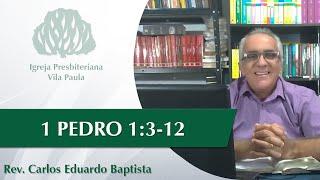 Culto | Edificação | I Pe 1:3-12 | Mensagem Pr Carlos Eduardo Baptista | IPVP