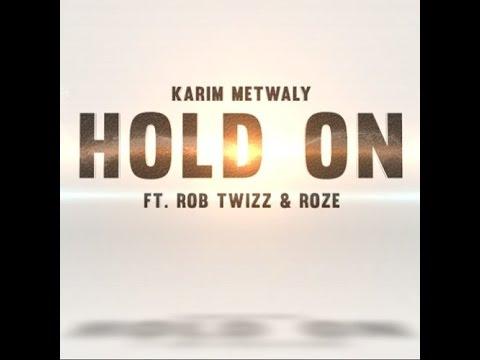 Karim Metwaly - Hold On Ft. Rob Twizz & RoZe
