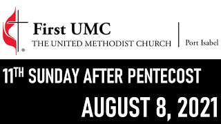 FUMC Port Isabel In-Person Worship Service - August 8, 2021 at 8:30am (11th Sunday after Pentecost)