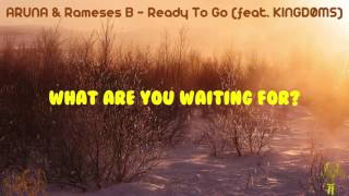 [LYRICS] ARUNA & Rameses B - Ready To Go (feat. KINGDØMS)