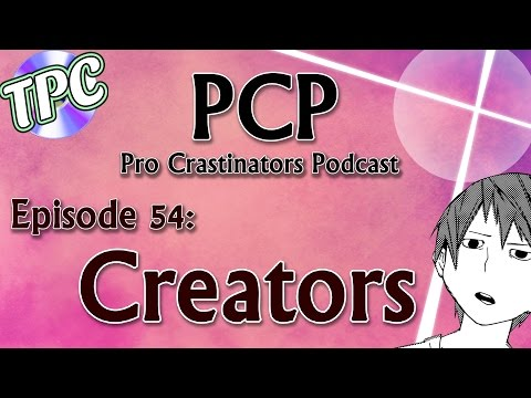 Creators we love (and hate) - Pro Crastinators Podcast, Epis