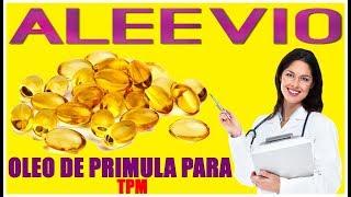 Aleevio - Oleo De Primula Para TPM - Aleevio Funciona Mesmo? Oleo De Primula Em Capsulas