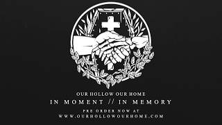 Our Hollow, Our Home - In Moment // In Memory Preview
