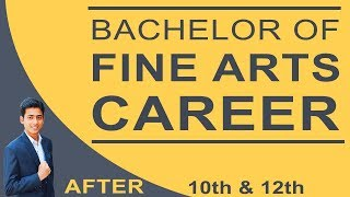 BACHELOR OF FINE ARTS CAREER in India After 10th and 12 (BFA)