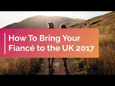 How To Bring Your Fiancé to the UK 2017
