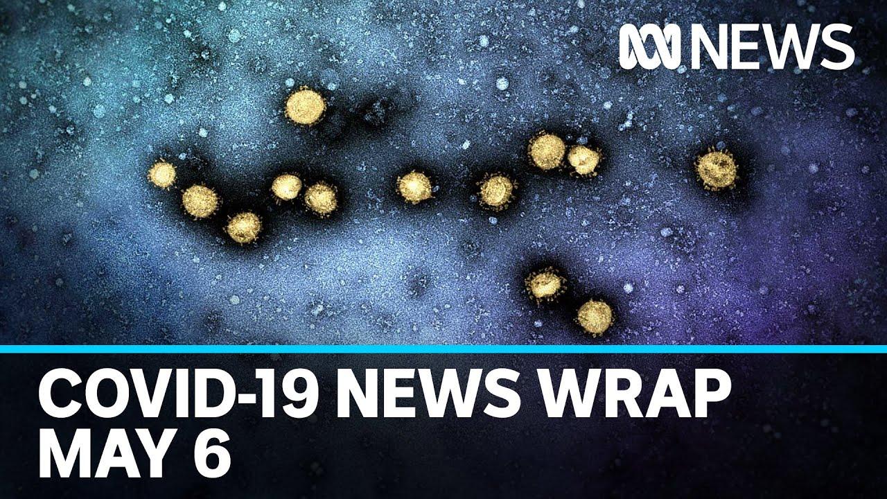 Coronavirus update: The latest COVID-19 news for Wednesday May 6 | ABC News