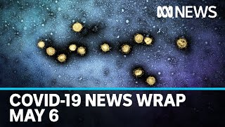 Coronavirus update: The latest COVID-19 news for Wednesday May 6