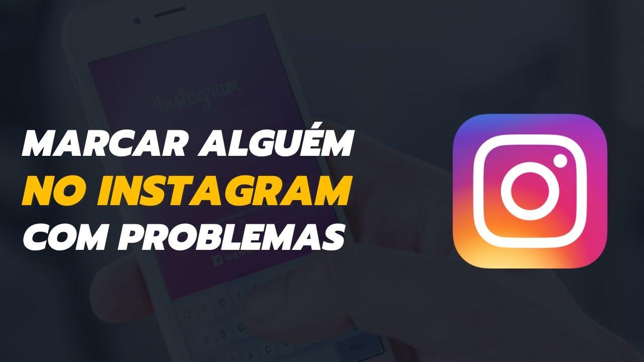 Problema Ao Marcar Pessoas No Instagram - Correção!