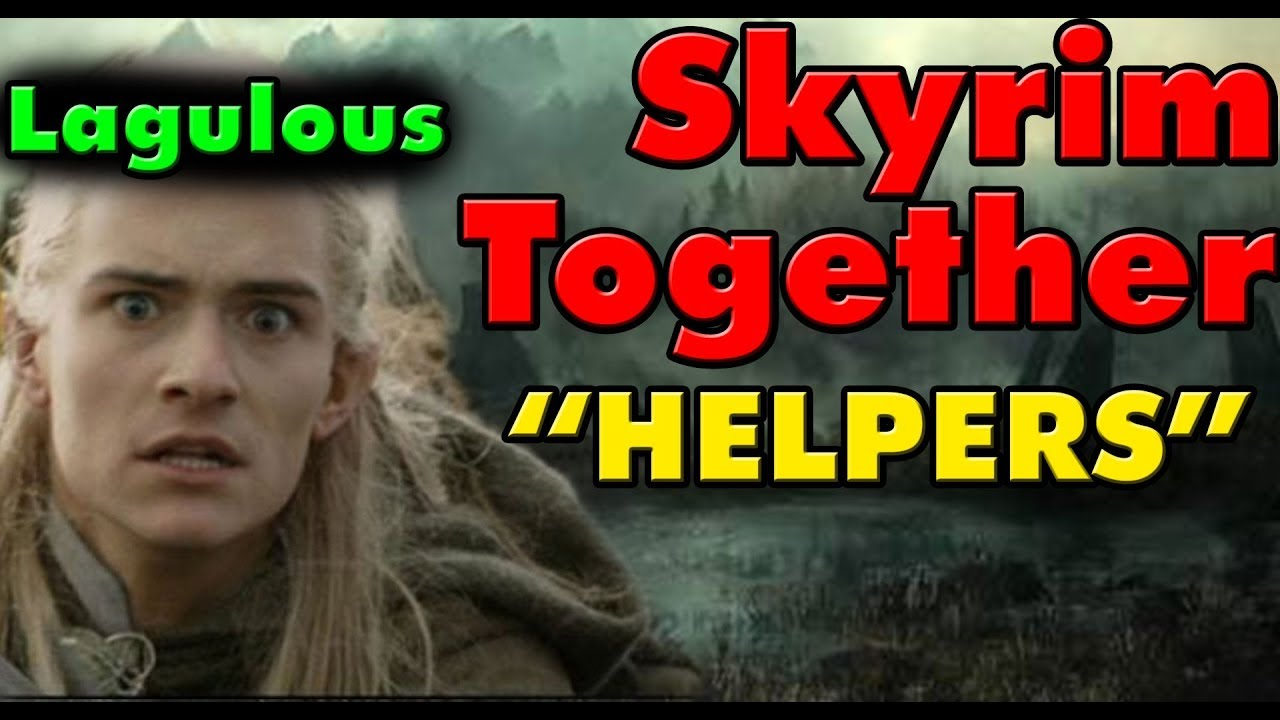 Skyrim Together `Helpers` do more damage | Lagulous NOT the Creator | I'm  done!