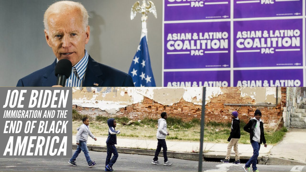 Joe Biden Immigration And The End Of Black America