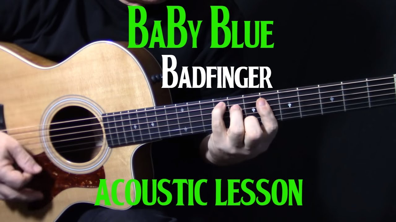how to play baby blue on guitar by badfinger acoustic guitar lesson tutorial youtube. Black Bedroom Furniture Sets. Home Design Ideas