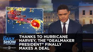 "Thanks to Hurricane Harvey, the ""Dealmaker President"" Finally Makes a Deal: The Daily Show"