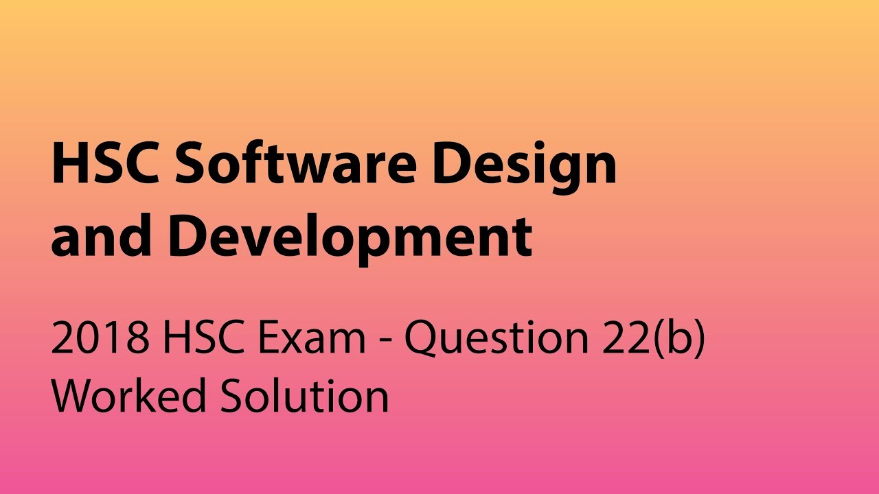 Sdd 2018 Hsc Q22b Worked Solution Software Design And Development Youtube