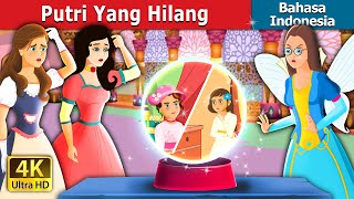 Putri yang hilang | The Lost Princess | Dongeng Bahasa Indonesia