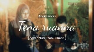 Tena ruanna - Anci Laricci || [cover Nurelizah Julianti]