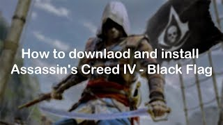 How to Download and Install Assassin's Creed IV - Black Flag [FREE]
