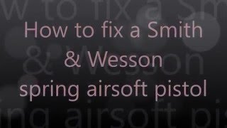 How to fix a Smith & Wesson Airsot spring pistol