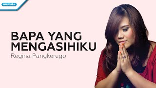 Download Bapa Yang Mengasihiku - Regina Pangkerego (with lyrics)
