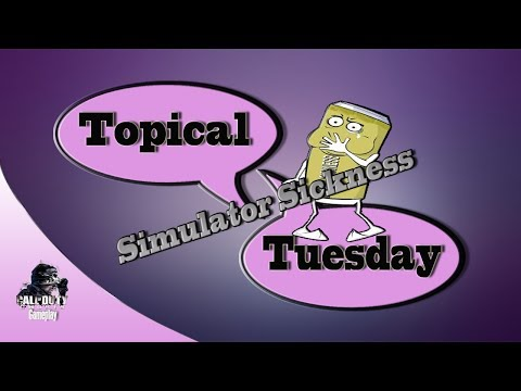 Simulator Sickness - Topical Tuesday