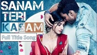 Sanam Teri Kasam (Title Song)(Full Song) - Ankit Tiwari & Palak Muchhal - With Lyrics