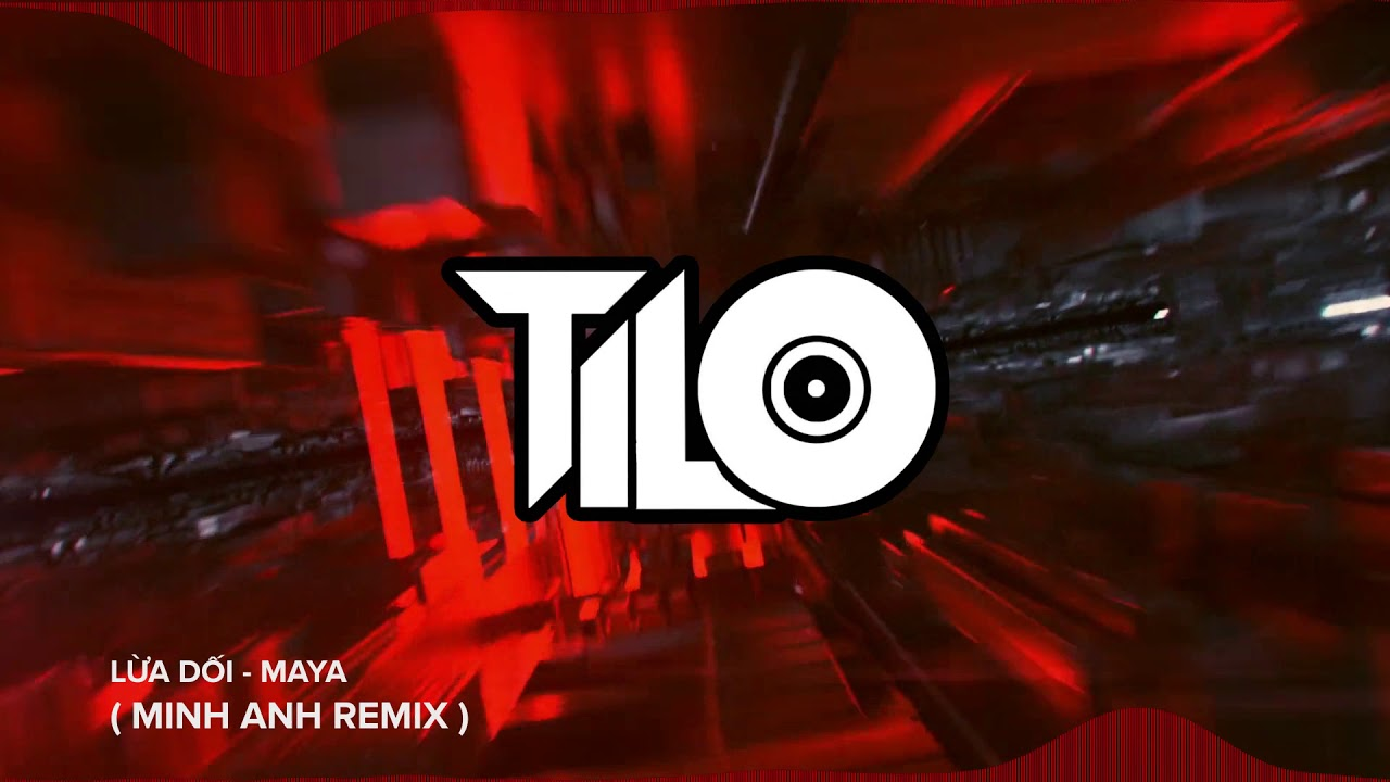 Maya - Lừa Dối - Minh Anh Remix (TiLo)  | NHẠC VIỆT MIX 2020