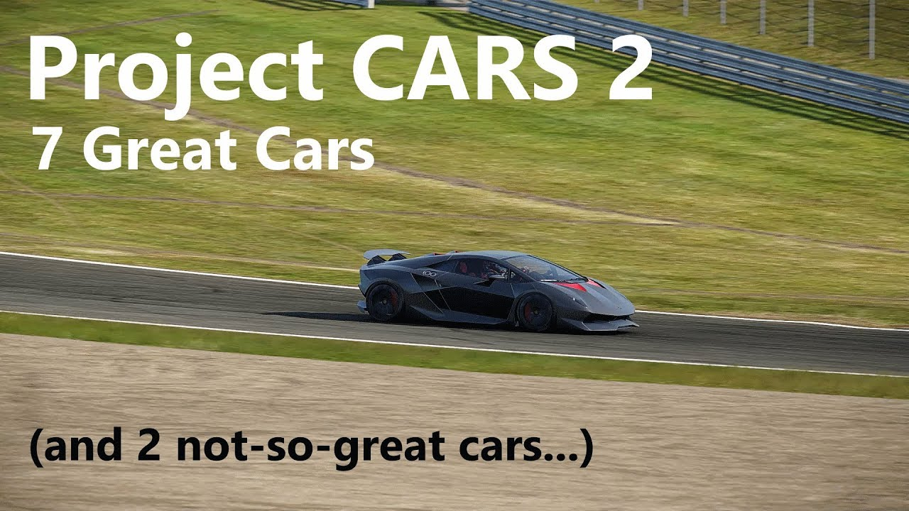 Project Cars 2 My 7 Favorite Best Cars And 2 Least Favorite