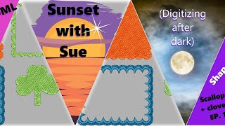 Sunset with Sue:  PEP embroidery software Scallops and clovers
