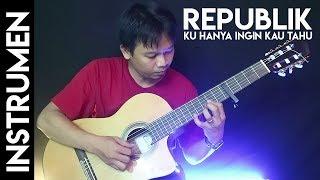 Download lagu Republik Ku Hanya Ingin Kau Tahu Gitar MP3