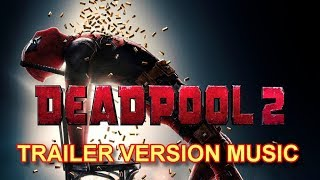 DEADPOOL 2 Trailer Music Version | Official Main RedBand Movie Soundtrack Theme Song