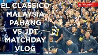 EL CLASSICO MALAYSIA. Pahang vs JDT Matchday Vlog