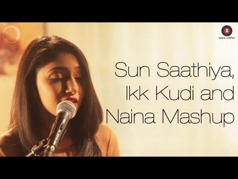 Sun Saathiya, Ikk Kudi & Naina Mashup   Shriya Pareek Songs