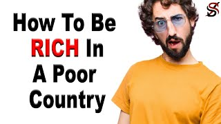 How To Be Rich In A Poor Country